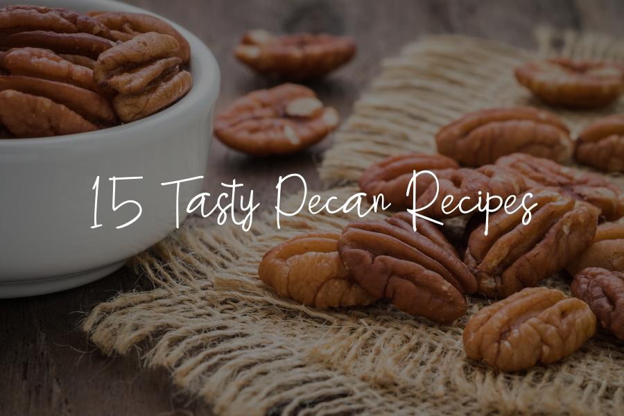 15 Tasty Pecan Recipes